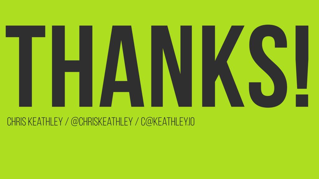 Thanks! Chris Keathley / @ChrisKeathley / c@kea...
