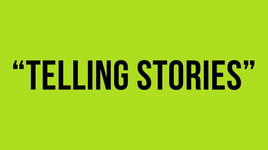 """telling stories"""
