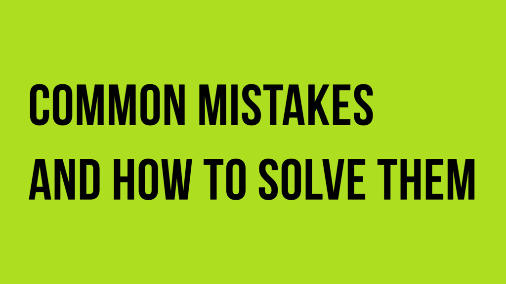 Common mistakes and how to solve them