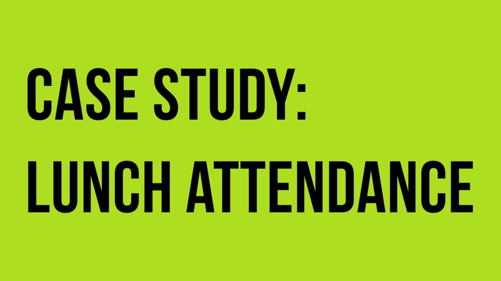 Case Study: Lunch attendance