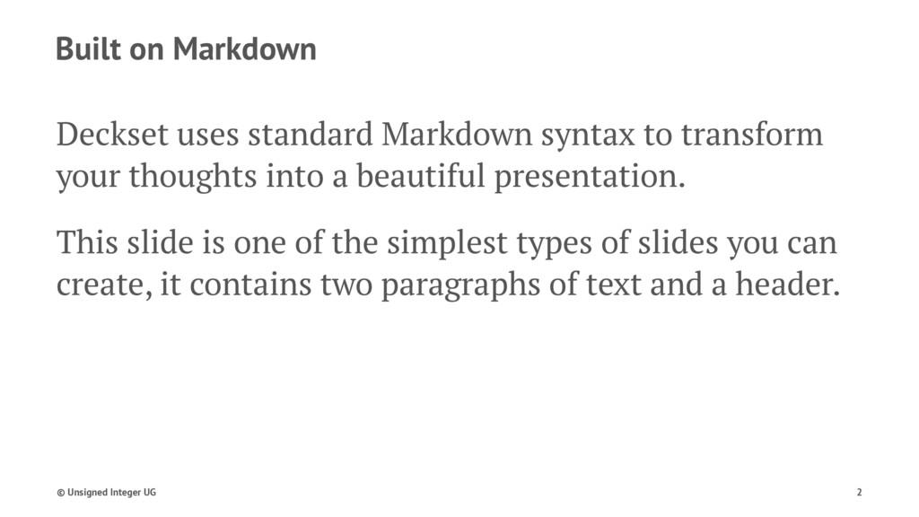 Built on Markdown Deckset uses standard Markdow...
