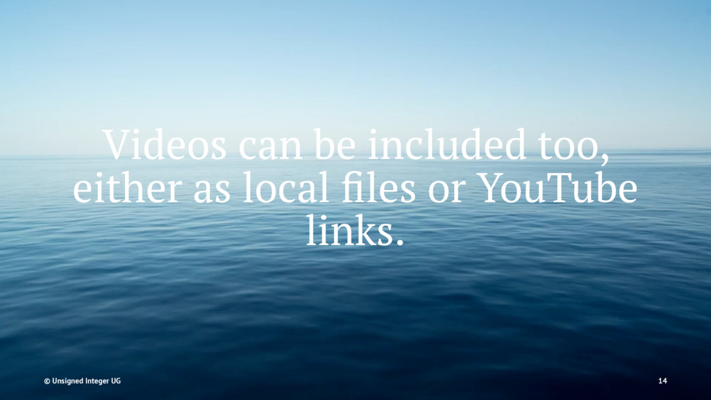 Videos can be included too, either as local file...