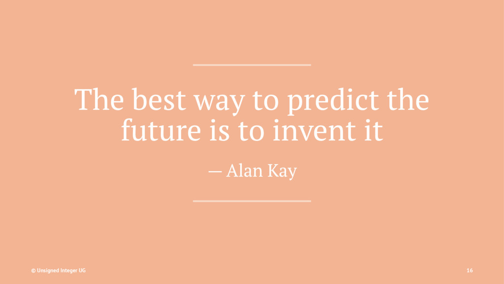 The best way to predict the future is to invent...