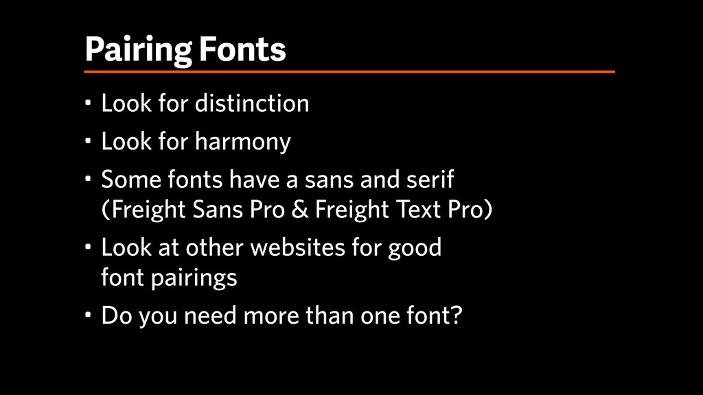 Pairing Fonts • Look for distinction • Look for...