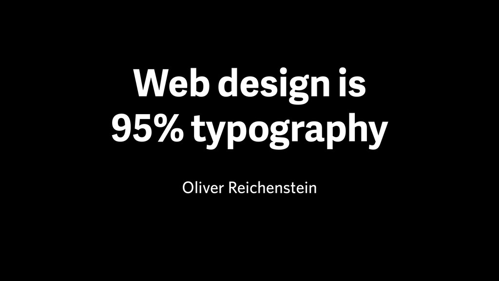 Web design is 95% typography Oliver Reichenstein