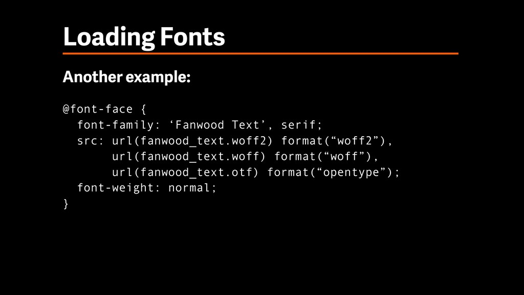 Loading Fonts Another example: @font-face {