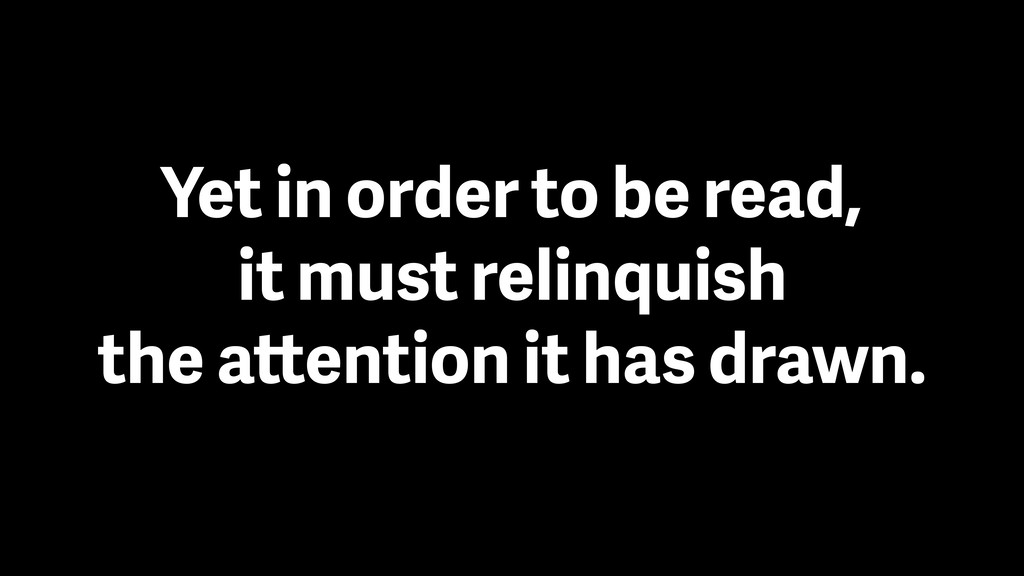 Yet in order to be read,