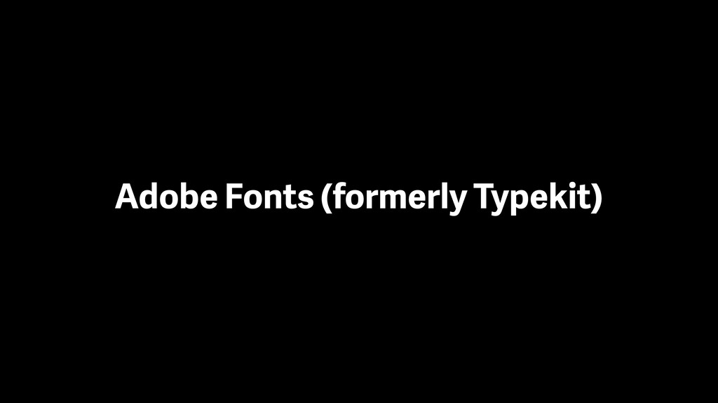 Adobe Fonts (formerly Typekit)