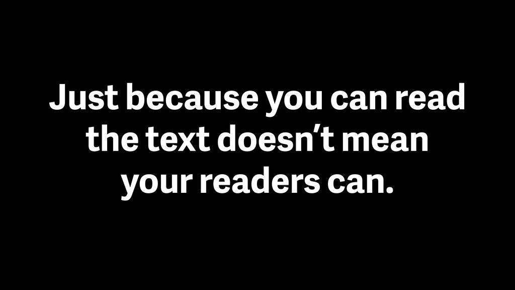 Just because you can read the text doesn't mean...