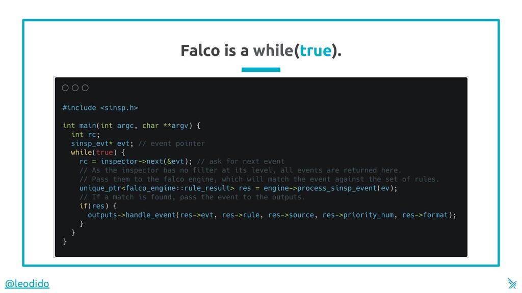 Falco is a while(true). @leodido
