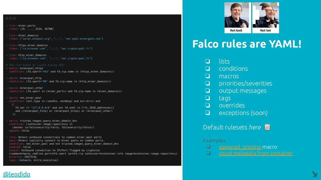 Falco rules are YAML! @leodido ❏ lists ❏ condit...