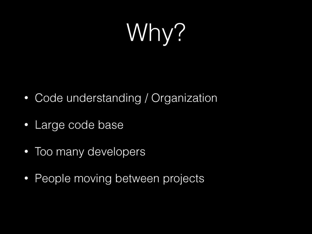 Why? • Code understanding / Organization • Larg...