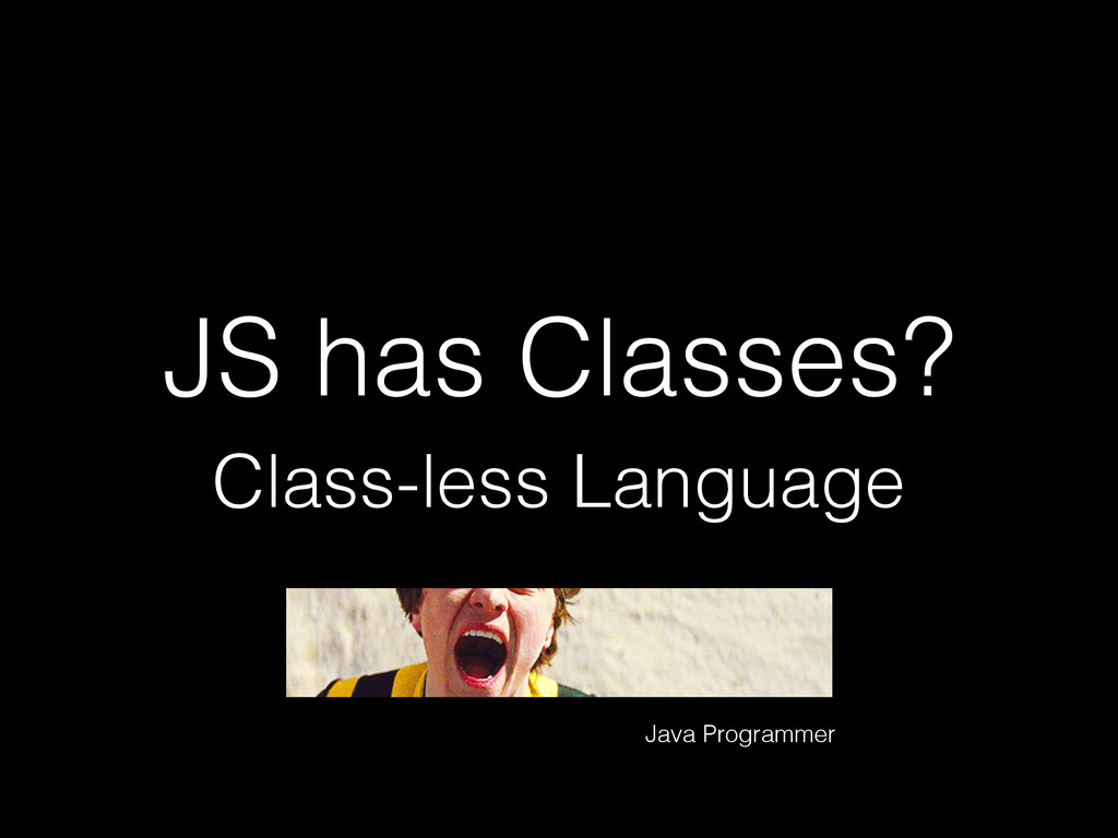 JS has Classes? Class-less Language Java Progra...