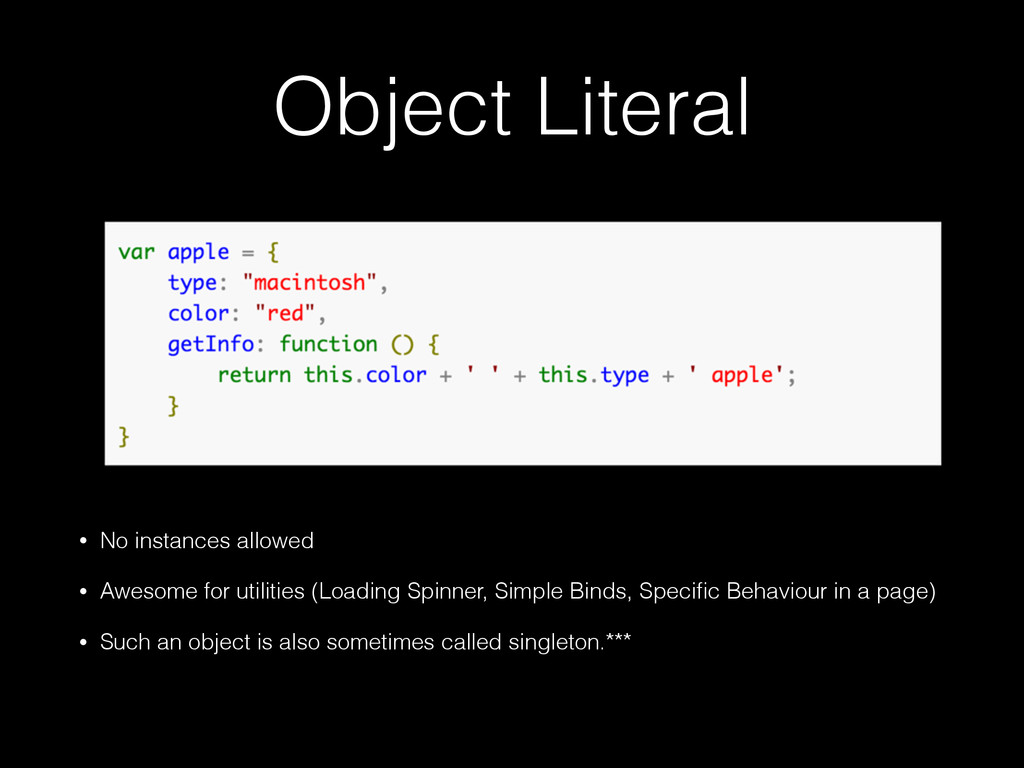 Object Literal • No instances allowed • Awesome...