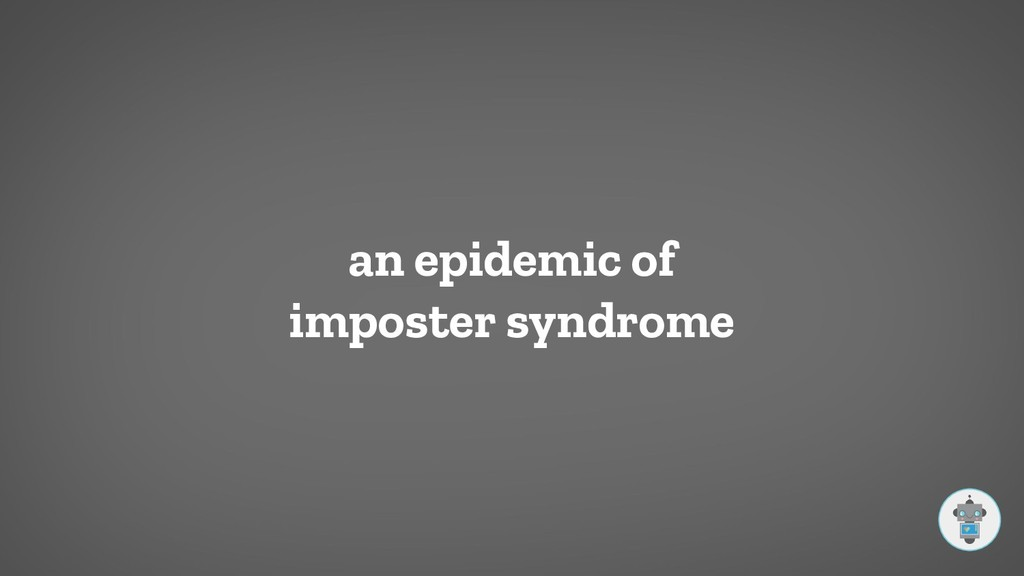 an epidemic of imposter syndrome