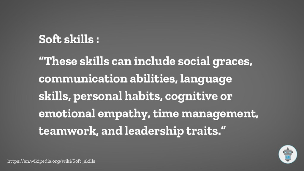 """Soft skills : """"These skills can include social ..."""