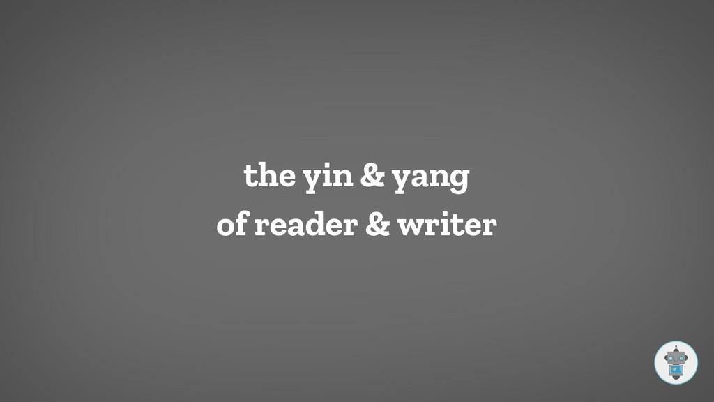 the yin & yang of reader & writer