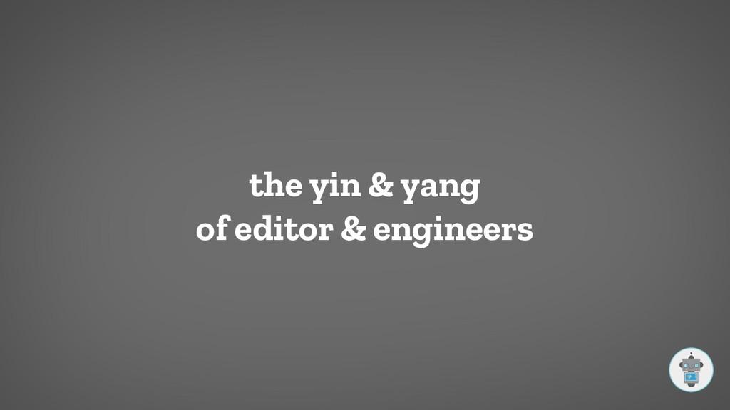 the yin & yang of editor & engineers