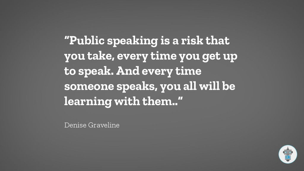 """""""Public speaking is a risk that you take, every..."""