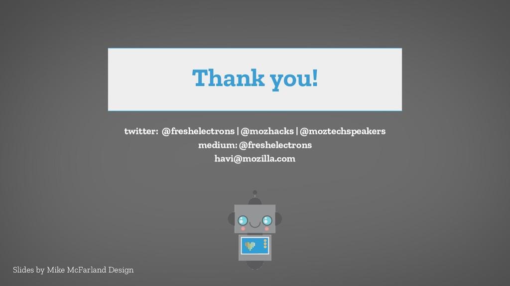 Thank you! twitter: @freshelectrons | @mozhacks...