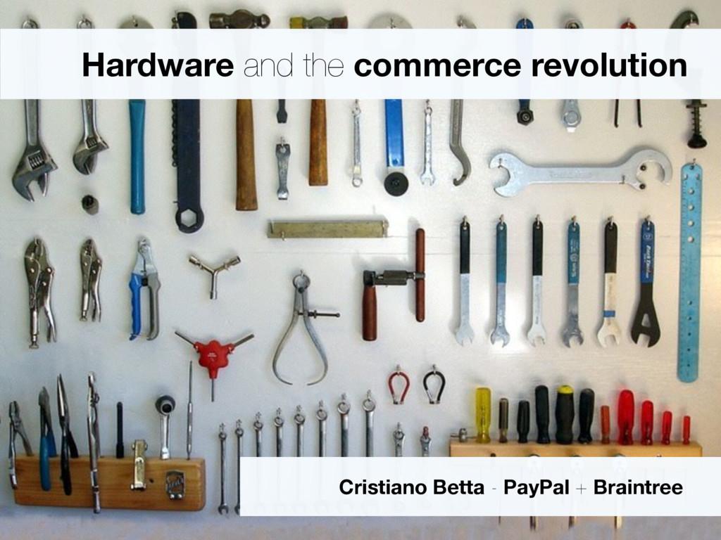 Hardware and the commerce revolution Cristiano ...