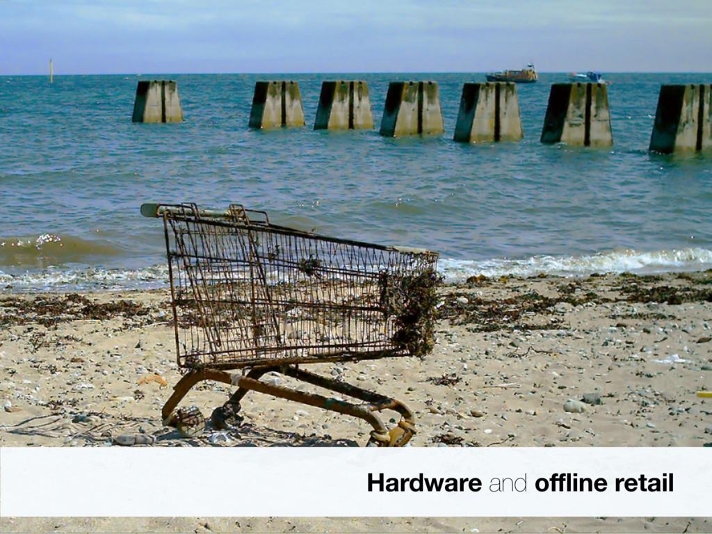 Hardware and offline retail