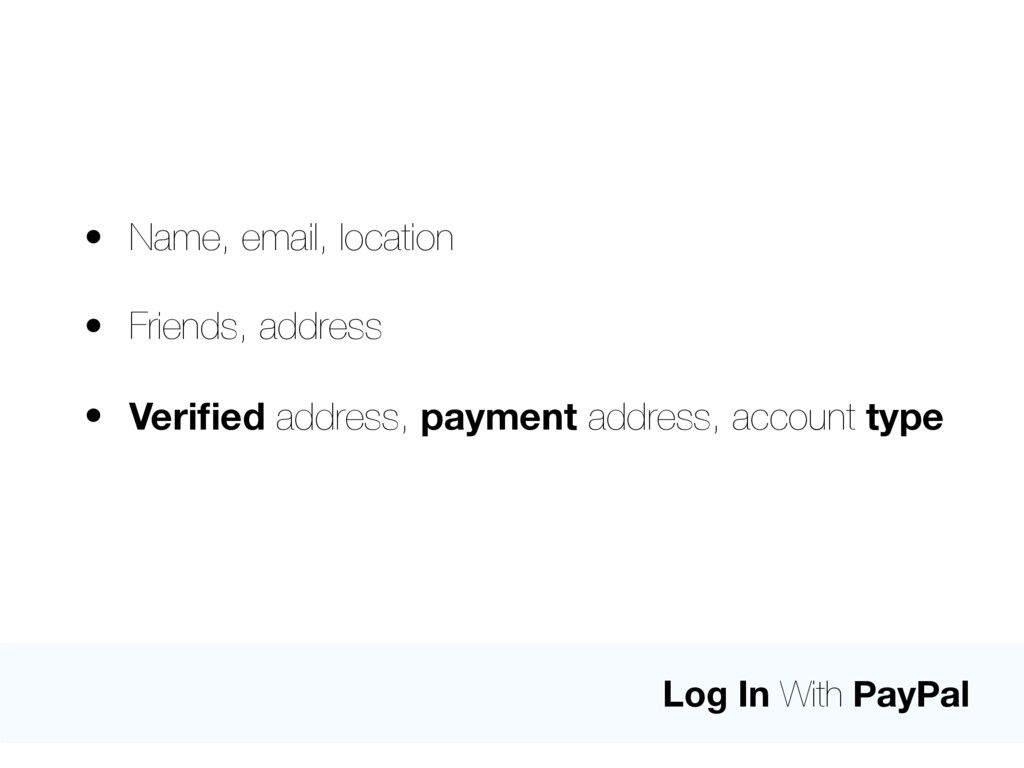 Log In With PayPal • Name, email, location • Fr...