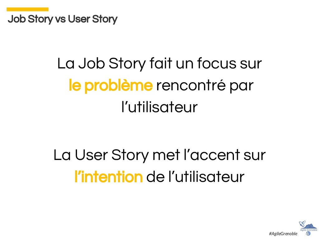 La Job Story fait un focus sur le problème renc...