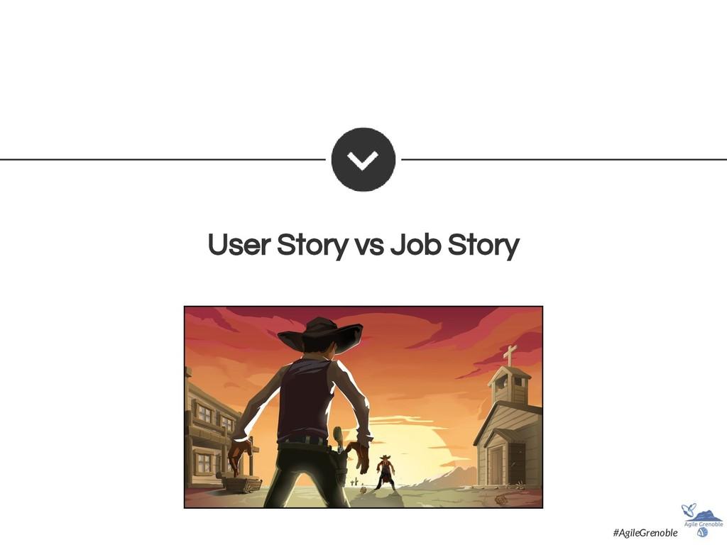 User Story vs Job Story #AgileGrenoble