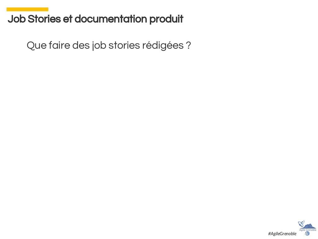 Que faire des job stories rédigées ? Job Storie...