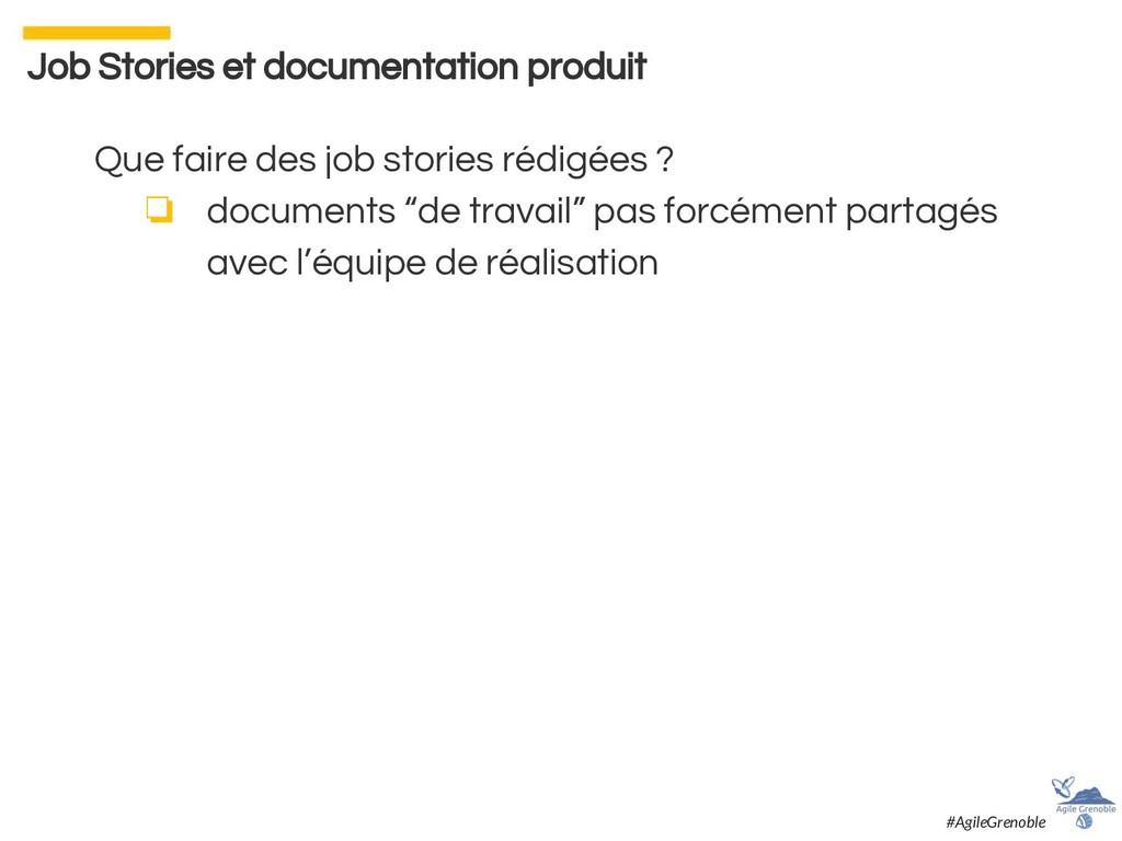 Que faire des job stories rédigées ? ❏ document...