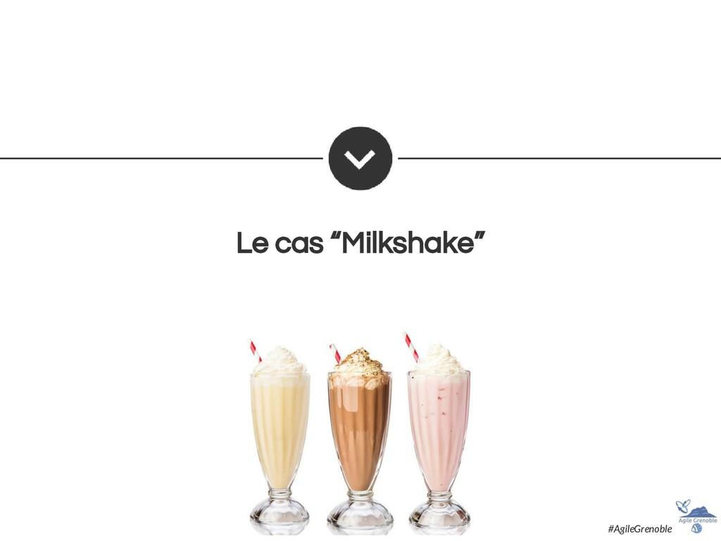 "Le cas ""Milkshake"" #AgileGrenoble"