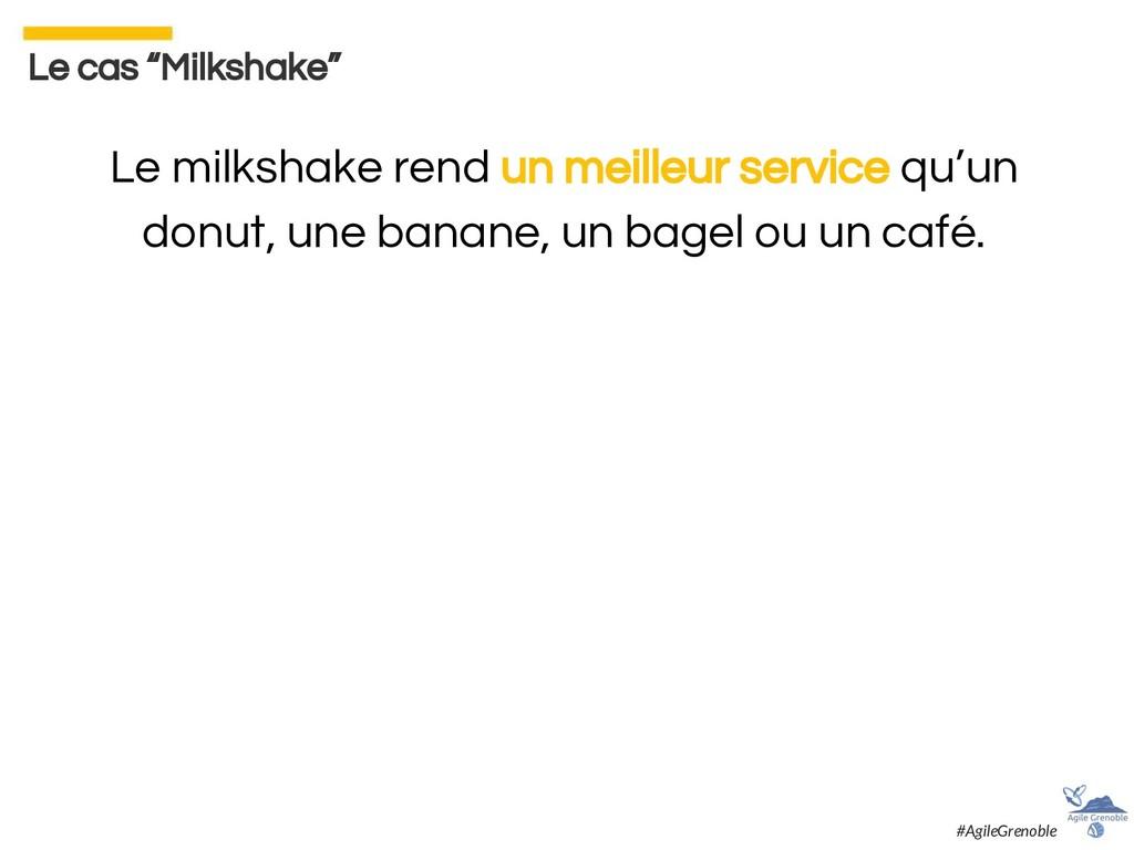 Le milkshake rend un meilleur service qu'un don...