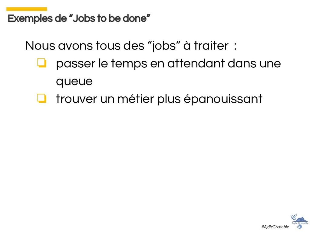 """Exemples de """"Jobs to be done"""" Nous avons tous d..."""