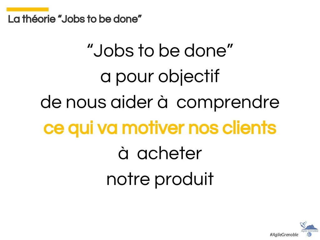 """La théorie """"Jobs to be done"""" """"Jobs to be done"""" ..."""