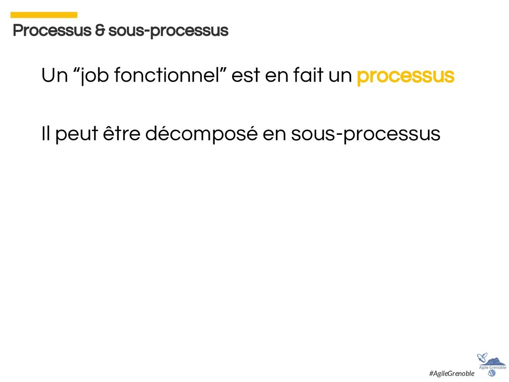 """Processus & sous-processus Un """"job fonctionnel""""..."""