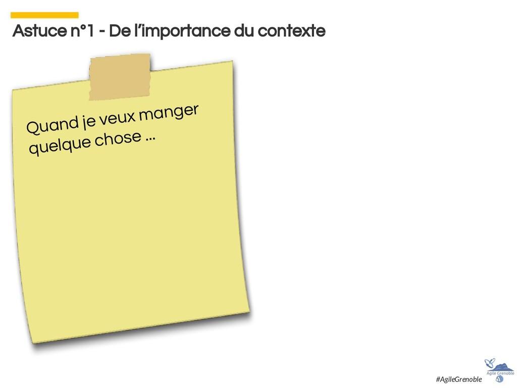 Astuce n°1 - De l'importance du contexte Quand ...