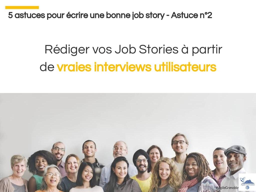 Rédiger vos Job Stories à partir de vraies inte...
