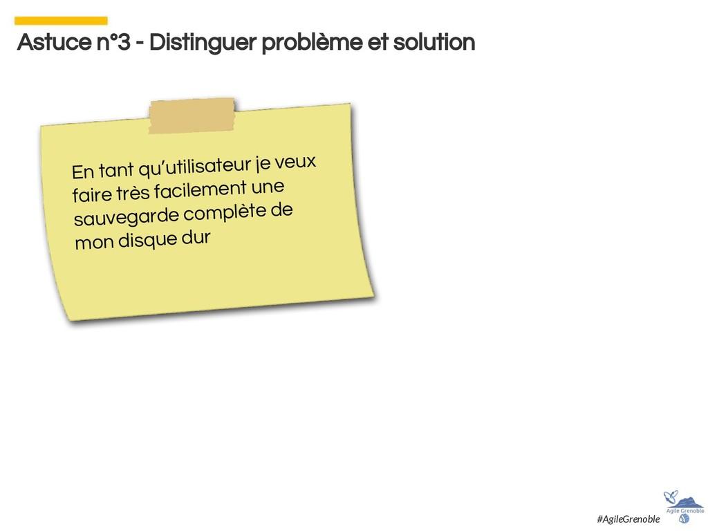 Astuce n°3 - Distinguer problème et solution En...