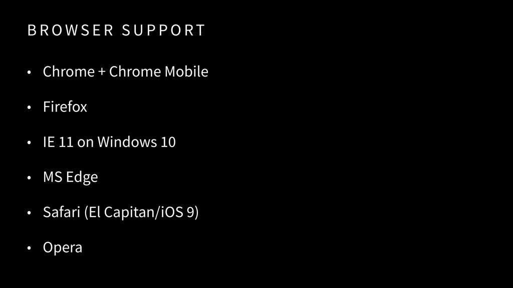 B R O W S E R S U P P O RT • Chrome + Chrome Mo...