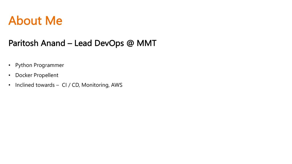 About Me Paritosh Anand – Lead DevOps @ MMT • P...