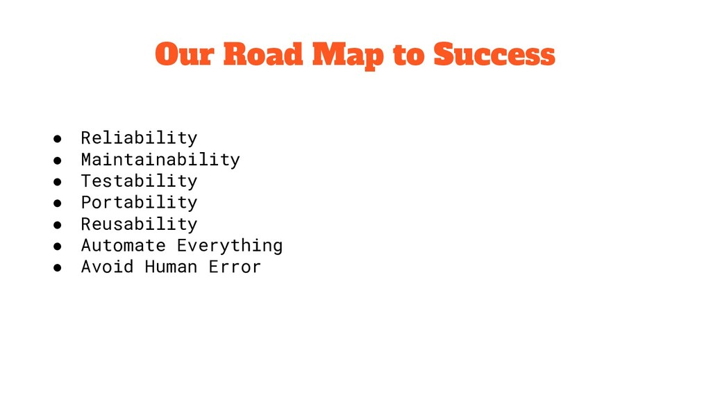 Our Road Map to Success ● Reliability ● Maintai...