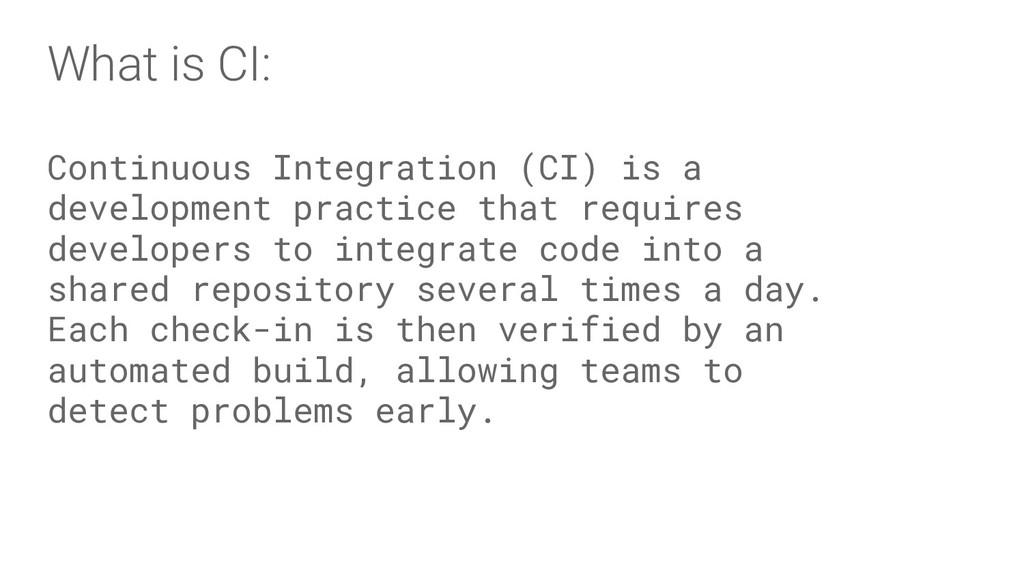 What is CI: Continuous Integration (CI) is a de...