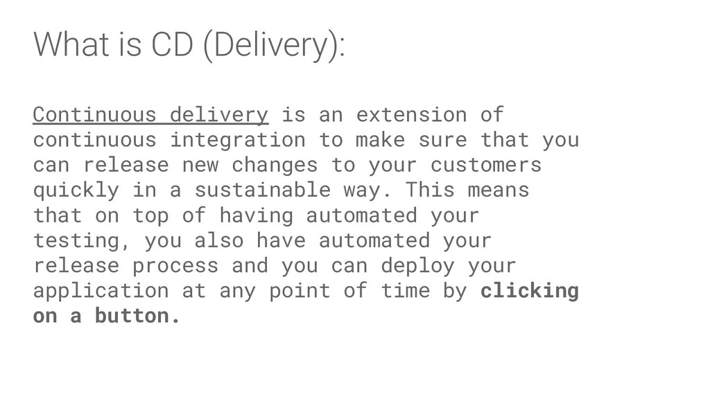 What is CD (Delivery): Continuous delivery is a...