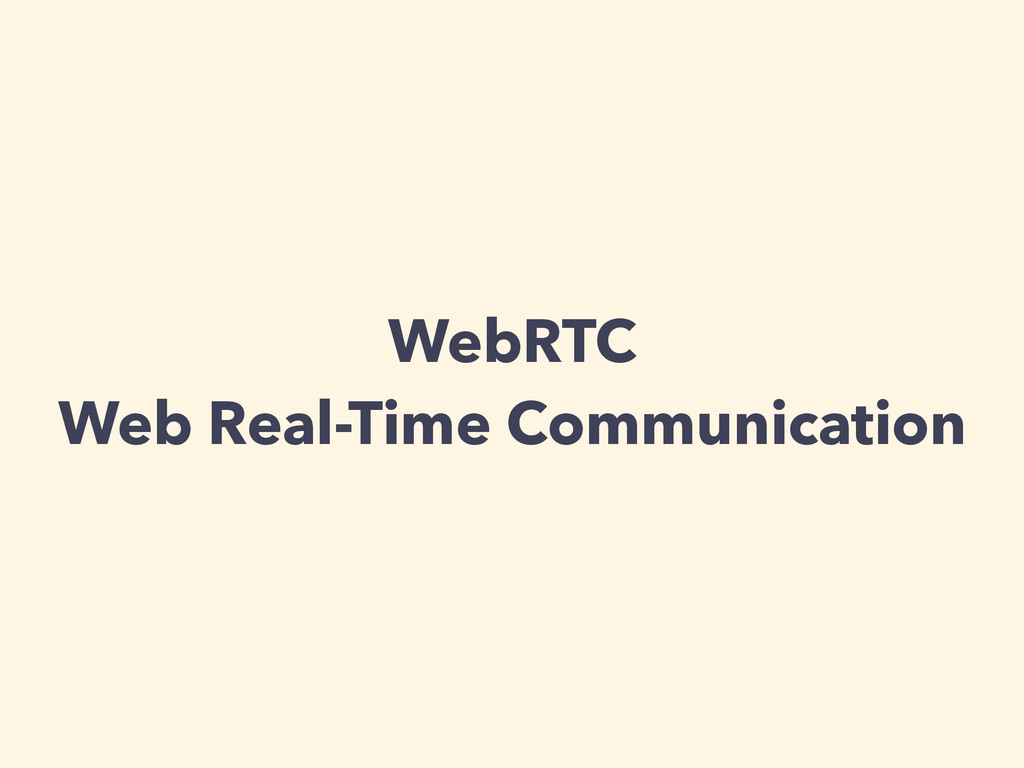 WebRTC Web Real-Time Communication