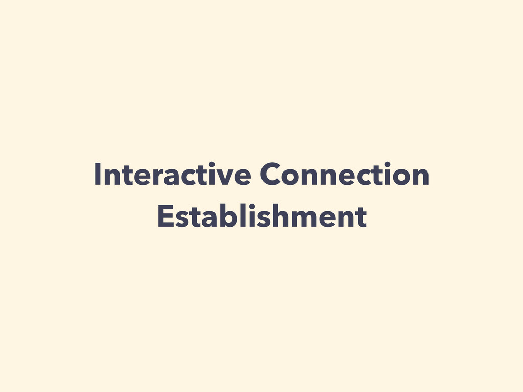 Interactive Connection Establishment