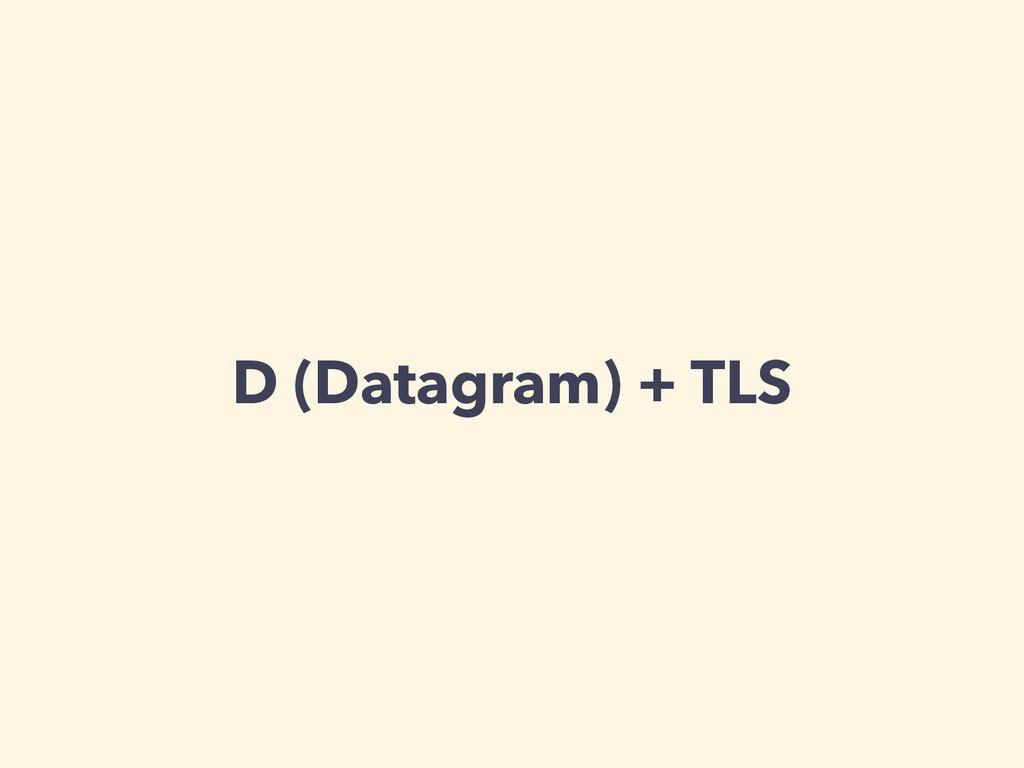 D (Datagram) + TLS