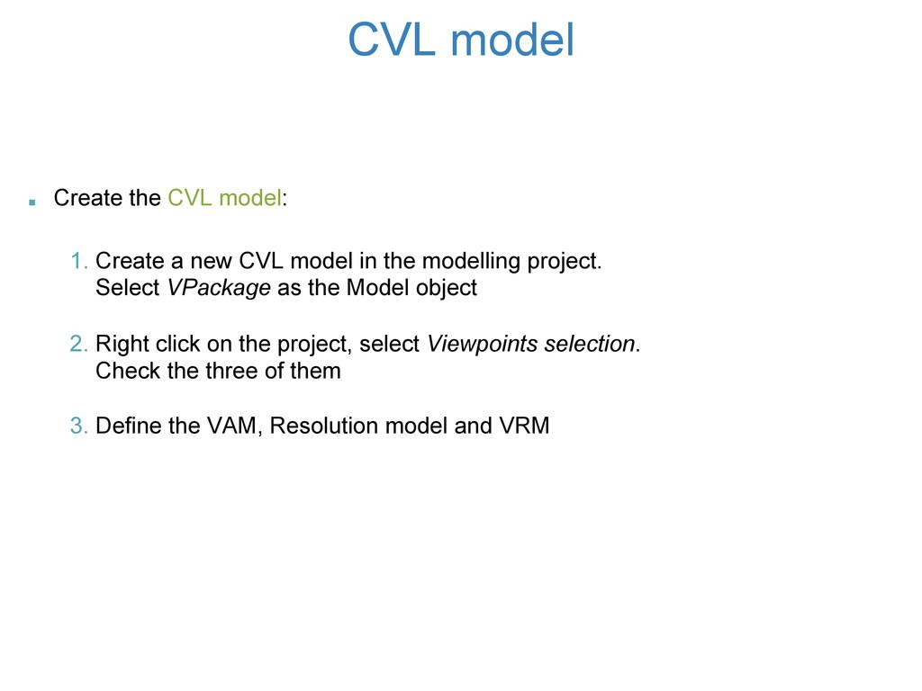 CVL model . Create the CVL model: 1. Create a n...