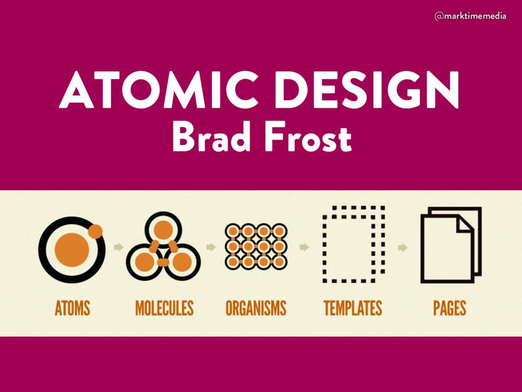 @marktimemedia ATOMIC DESIGN Brad Frost