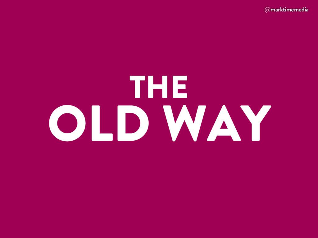 @marktimemedia THE OLD WAY
